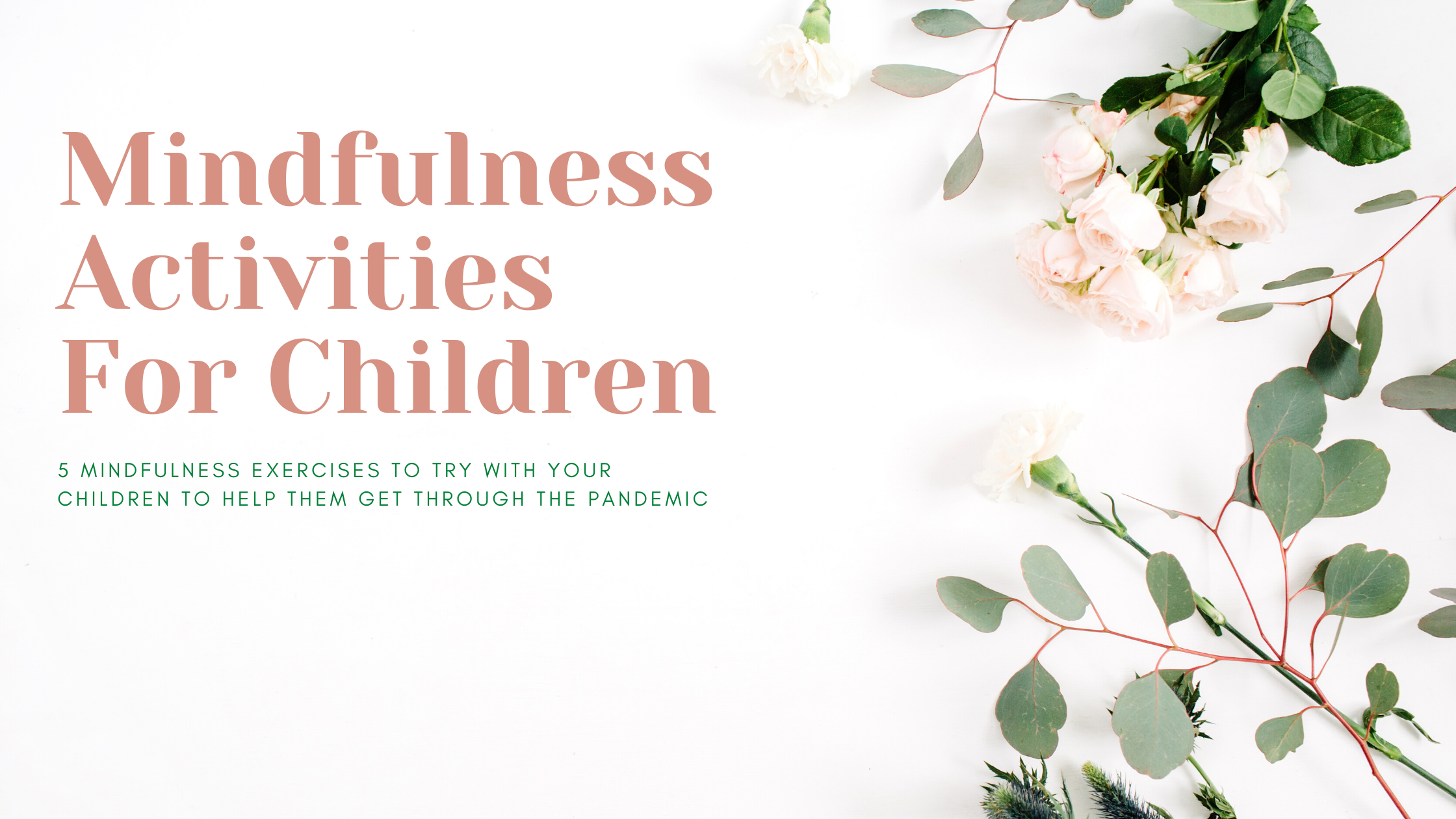 Text reading 'Mindfulness Activities For Children. 5 mindfulness exercises to try with your children to help them get through the pandemic' on a flora background